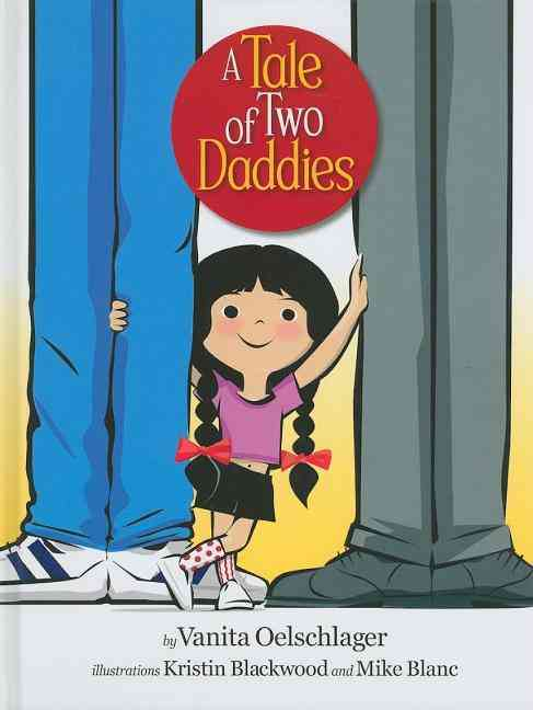 A Tale of Two Daddies By Oelschlager, Vanita/ Blackwood, Kristin (ILT)/ Blanc, Mike (ILT)